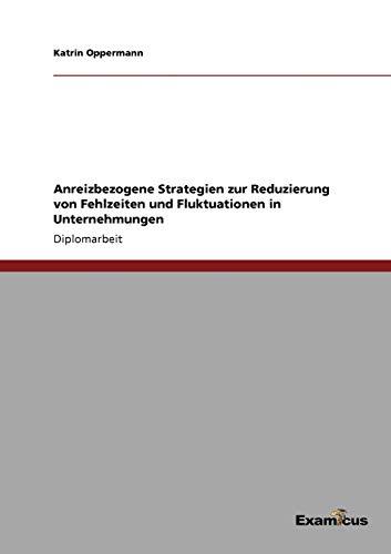 Anreizbezogene Strategien zur Reduzierung von Fehlzeiten und Fluktuationen in Unternehmungen: ...