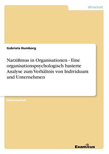 Narzißmus in Organisationen - Eine organisationspsychologisch basierte Analyse zum Verhä...