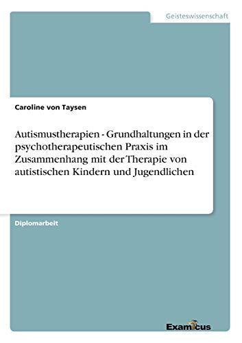Autismustherapien - Grundhaltungen in Der Psychotherapeutischen Praxis Im Zusammenhang Mit Der ...