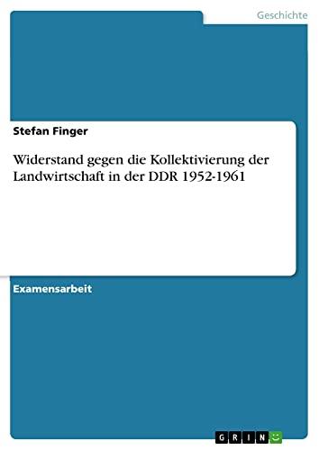 Widerstand Gegen Die Kollektivierung Der Landwirtschaft in Der Ddr 1952-1961 (Paperback): Stefan ...