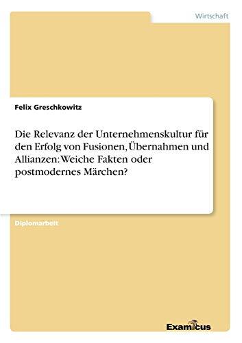 9783867463881: Die Relevanz der Unternehmenskultur für den Erfolg von Fusionen, Übernahmen und Allianzen: Weiche Fakten oder postmodernes Märchen?