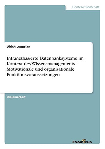 Intranetbasierte Datenbanksysteme Im Kontext Des Wissensmanagements - Motivationale Und ...