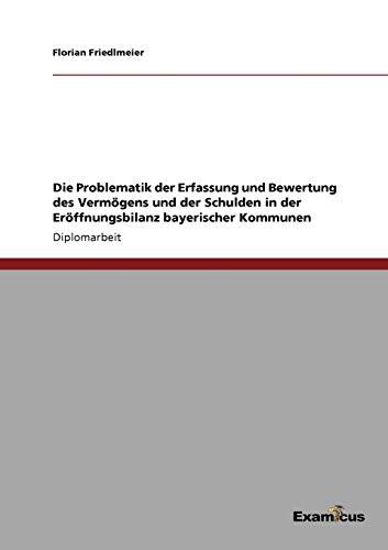 Die Problematik Der Erfassung Und Bewertung Des Vermogens Und Der Schulden in Der Eroffnungsbilanz ...