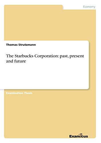 9783867468350: The Starbucks Corporation: past, present and future