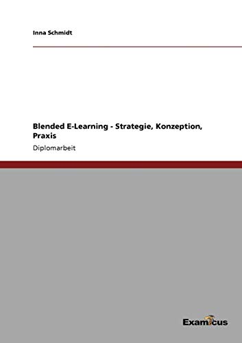 Blended E-Learning - Strategie, Konzeption, Praxis: Inna Schmidt