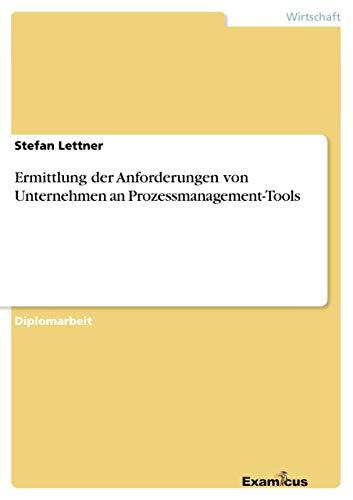 Ermittlung Der Anforderungen Von Unternehmen an Prozessmanagement-Tools: Stefan Lettner