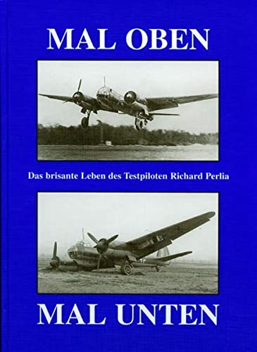 9783867552035: Mal oben, mal unten: Das brisante Leben des Testpiloten Richard Perlia