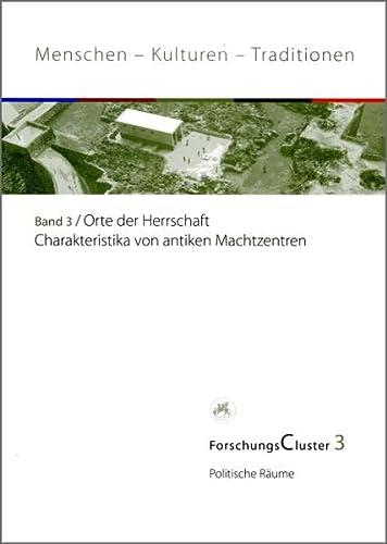 Orte der Herrschaft : Charakteristika von antiken Machtzentren: Arnold, Felix; Busch, Alexandra W.;...
