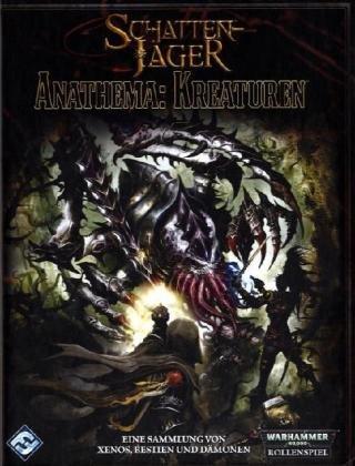9783867620659: Warhammer 40.000: Anathema: Kreaturen: Eine Sammlung von Xenos, Bestien und Dämonen. Ein Quellenbuch für Warhammer 40.000