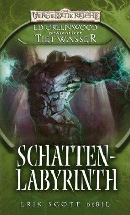 Schattenlabyrinth: Ed Greenwoods Tiefwasser 3 - Greenwood, Ed; Scott, Eric De Bie