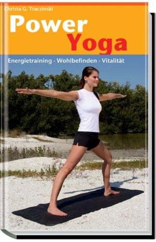 Power Yoga Energietraining Wohlbefinden Vitalität: Traczinski, Christa G. und S. Polster ...