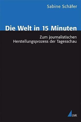 9783867640053: Die Welt in 15 Minuten: Zum journalistischen Herstellungsprozess der Tagesschau