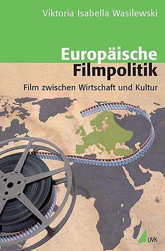 9783867641531: Europäische Filmpolitik: Film zwischen Wirtschaft und Kultur