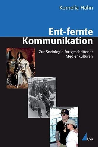 Ent-fernte Kommunikation: Zur Soziologie fortgeschrittener Medienkulturen (Analyse: Kornelia Hahn