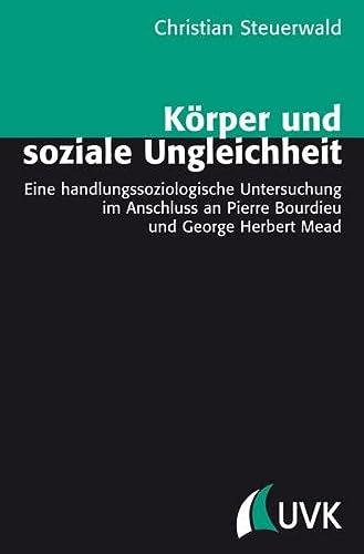 9783867642927: K�rper und soziale Ungleichheit: Eine handlungssoziologische Untersuchung im Anschluss an Pierre Bourdieu und George Herbert Mead