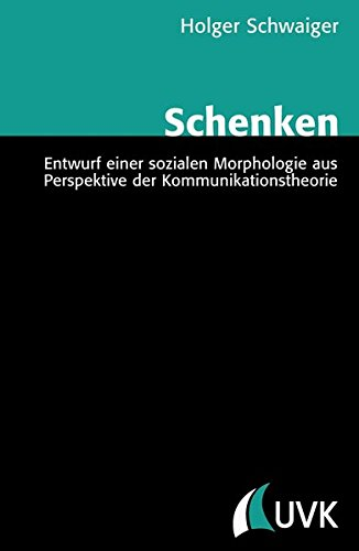 9783867643276: Schenken: Entwurf einer sozialen Morphologie aus Perspektive der Kommunikationstheorie
