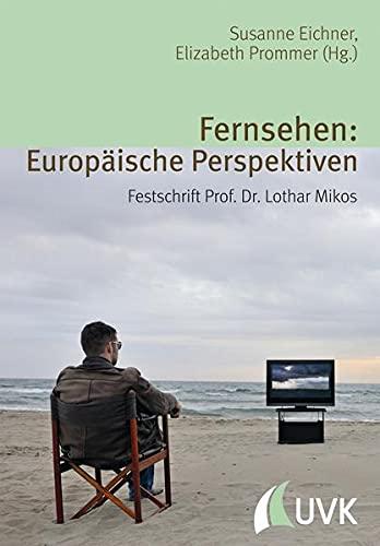 9783867645188: Fernsehen: Europ�ische Perspektiven: Festschrift Prof. Dr. Lothar Mikos
