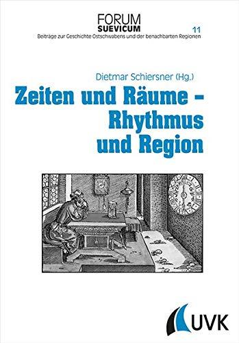 Zeiten und Räume - Rhythmus und Region: Dietmar Schiersner