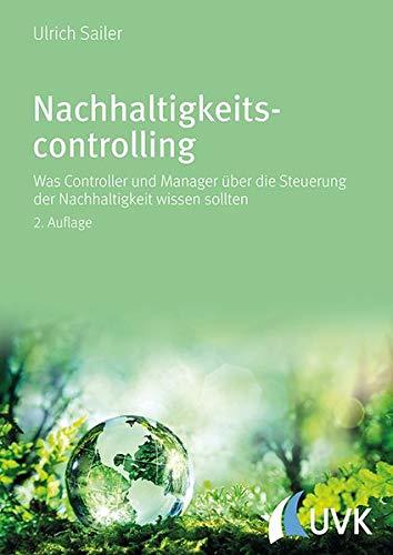 Nachhaltigkeitscontrolling: Was Controller und Manager uber die Steuerung der Nachhaltigkeit wissen...