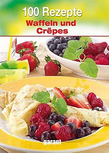 9783867668569: 100 Rezepte Crepes- und Pfannkuchen