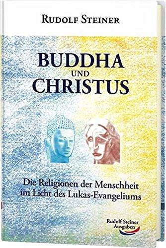 9783867720489: Buddha und Christus: Die Religionen der Menschheit im Licht des Lukas-Evangeliums