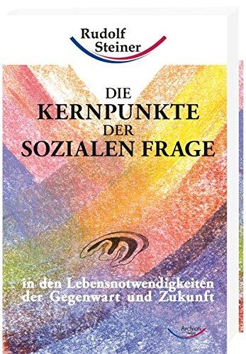 Die Kernpunkte der sozialen Frage: in den Lebensnotwendigkeiten der Gegenwart und Zukunft (Werke) - Steiner Rudolf