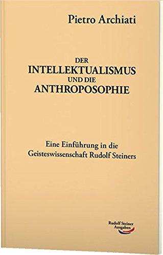 9783867726160: Der Inellektualismus und die Anthroposophie: Zugleich eine Einführung in die Geisteswissenschaft Rudolf Steiners