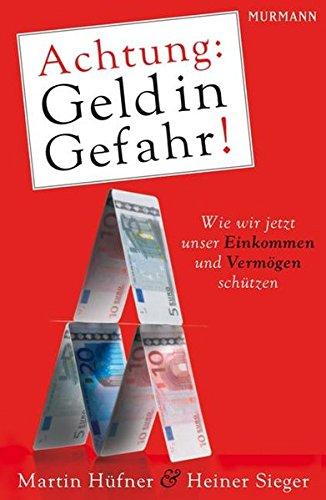 9783867740500: Achtung Geld in Gefahr! : wie wir jetzt unser Einkommen und Vermoegen schuetzen