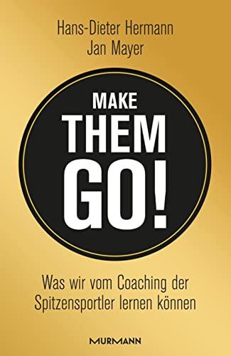 Make them go!: Was wir vom Coaching: Hans-Dieter Hermann; Jan