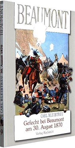 9783867770781: Gefecht von Beaumont am 30. August 1870  Im Vorfeld der Schlacht von Sedan: Band 9 der 19-bandigen Gesamtausgabe von Carl Bleibtreu zum Deutsch-Franzosischen Krieg 1870/71