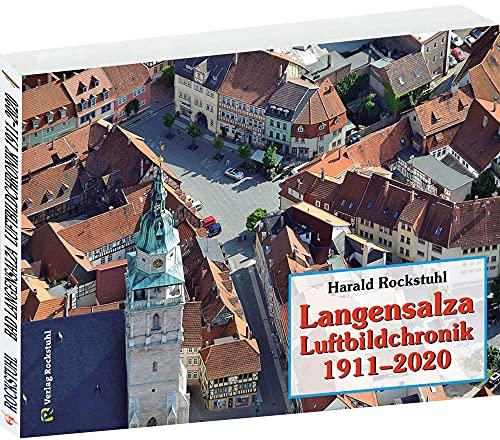 Bad Langensalza und Ufhoven Luftbildchronik 1911-2009: Harald Rockstuhl