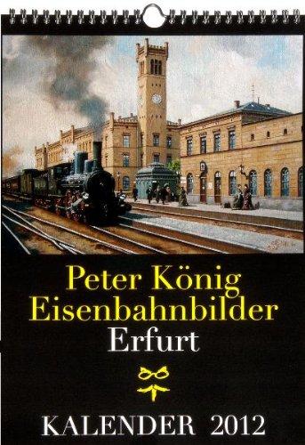 9783867772730: EISENBAHN KALENDER 2012: Peter K�nig Eisenbahnbilder - Erfurt in Th�ringen