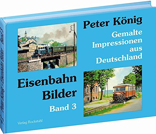 Eisenbahn Bilder - Band 3 : Gemalte: Peter König