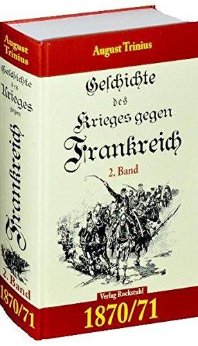 Geschichte des Krieges gegen Frankreich 1870/71. 2. Teil (von 2): Deutsch - Französische Krieg 1870...