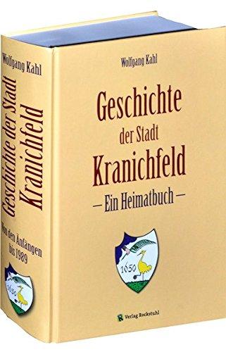 Geschichte der Stadt Kranichfeld in Thüringen - Ein Heimatbuch: Wolfgang Kahl