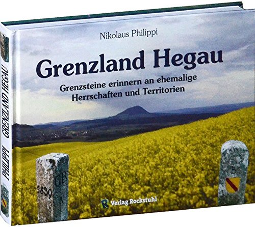 9783867774796: Grenzland Hegau: Grenzsteine erinnern an ehemalige Herschaften und Territorien