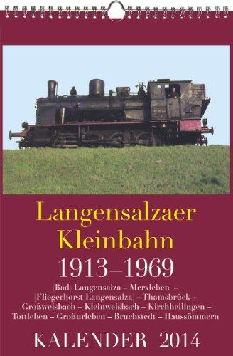 Langensalzaer Kleinbahn 1913-1969 Kalender 2014: (Bad) Langensalza - Merxleben - [Fliegerhorst Langensalza] - Thamsbrück - Großwelsbach - ... - Großurleben - Bruchstedt - Haussömmern