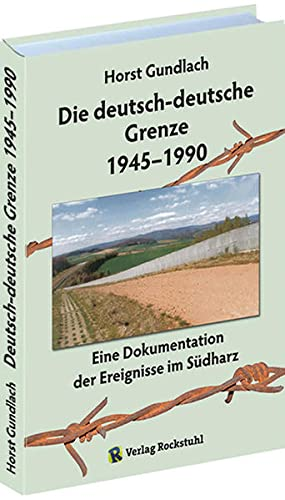 9783867777247: Die deutsch-deutsche Grenze 1945-1990: Eine Dokumentation der Ereignisse im Südharz an der Innerdeutsche Grenze zwischen DDR und BRD