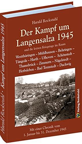 9783867778466: Der Kampf um Langensalza 1945: und die letzten Kriegstagen im Raum Behringen - Tüngeda - Harth - Ufhoven - Schönstedt - Thamsbrück - Zimmern - ... Chronik vom 1. Januar bis 31. Dezember 1945