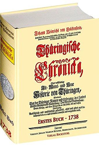 Thüringische Chronicka 1738 - Erstes Buch (1 von 3) [Thüringen Chronik]: Johann Heinrich ...