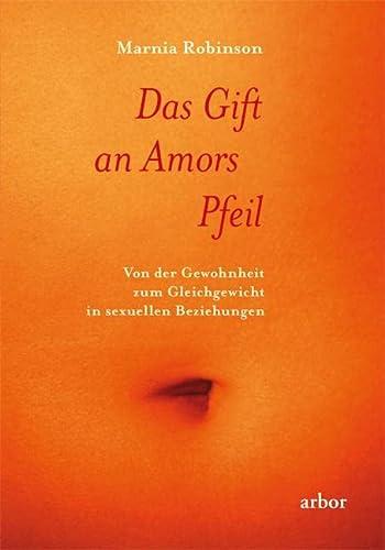 9783867810050: Das Gift an Amors Pfeil: Von der Gewohnheit zum Gleichgewicht in sexuellen Beziehungen