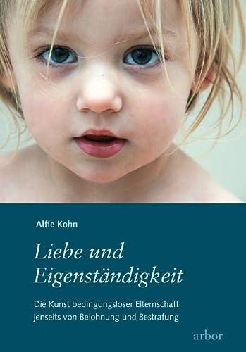 9783867810159: Liebe und Eigenständigkeit: Die Kunst bedingungsloser Elternschaft, jenseits von Belohnung und Bestrafung