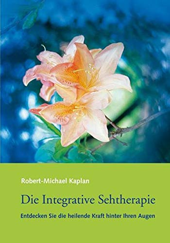 Die Integrative Sehtherapie: Entdecken Sie die heilende Kraft hinter Ihren Augen (Paperback) - Robert-Michael Kaplan