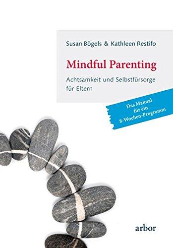 9783867811118: Mindful Parenting - Achtsamkeit und Selbstfürsorge für Eltern: Das Manual für ein 8-Wochen-Programm