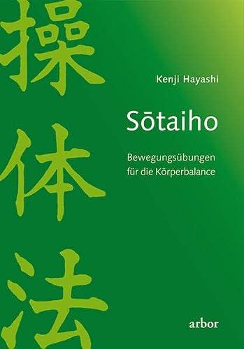 SÅ�taiho Bewegungsübungen für die Körperbalance / nach: KenjiHashimoto, KeizÅ� (Begr.)Hayashi,