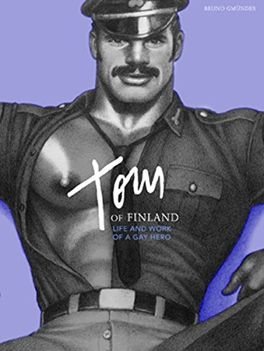 Tom of Finland: Life and Work of a Gay Hero: F. Valentine Hooven III