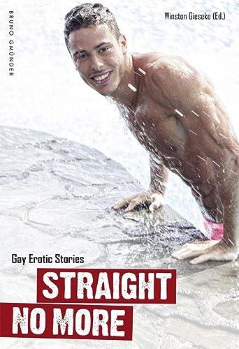 Straight No More: Gay Erotic Stories: Winston Gieseke
