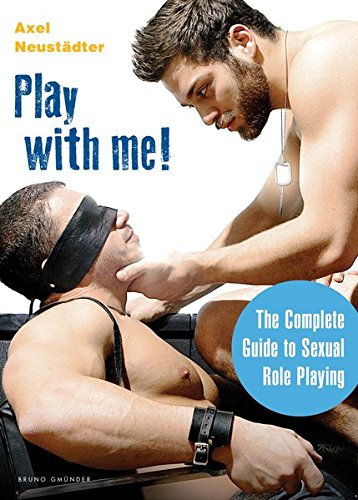 Play With Me!: The Complete Guide to Sexual Role-playing: Neustaedter, Axel