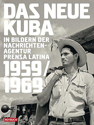 Das neue Kuba - In Bildern der Nachrichtenagentur Prensa Latina 1959 - 1969 - mit einem Essay von Michael Zeuske - Neuber, Harald (Hg.)