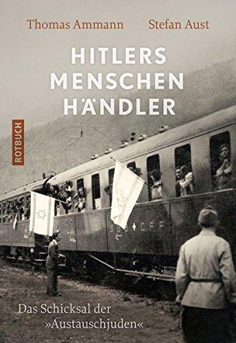 Hitlers Menschenhändler. Das Schicksal der »Austauschjuden« - Von Stefan Aust, u.a. Berlin 2013.